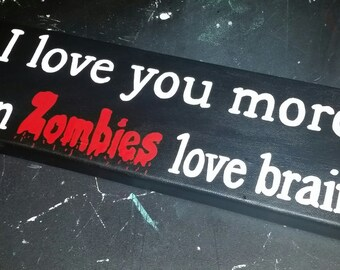 I love you more than Zombies love brains