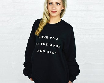 Love You To The Moon & Back Valentine Sweatshirt Jumper - Valentine Gift - Gift for Her - Girlfriend Gift - Celestial Clothing [JMPV-005]