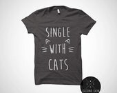Single with cats unisex t-shirt - funny shirt - tumblr T Shirt with sayings  T Shirt Girl Clothes Gifts Graphic Tee Women T-Shirts