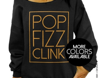 Pop Fizz Clink - Cheers New Years Eve - Black Slouchy Oversized Sweatshirt - Bride Engagement Bachelorette Wedding - More Colors Available