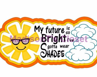 My Future is so Bright I Gotta Wear Shades SVG Cutting Digital File ...