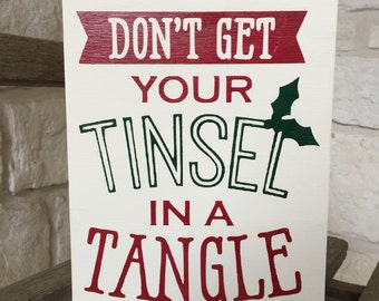 Dont Get Your Tinsel In A Tangle Wood Sign