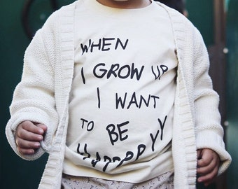 Kids Shirt, Back To School,When I Grow Up I Want To Be Happy, Hipster Kids Clothes, Toddler Clothes, Unisex Kids Clothing, Kids Graphic Tee