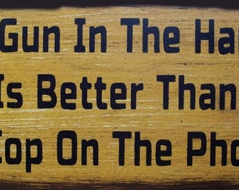 A Gun In Hand Is Better Than A Cop On The Phone Primitive Rustic Distressed Country Wood Sign Home Decor