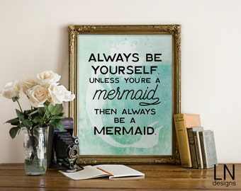 Instant 'Always be yourself. Unless you're a mermaid...' Printable Wall Art Print 8x10 Art Digital file Bathroom Wall Decor Nursery Art