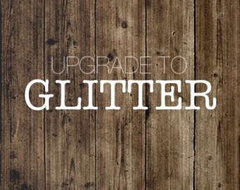 GLITTER UPGRADE; make your decal sparkle
