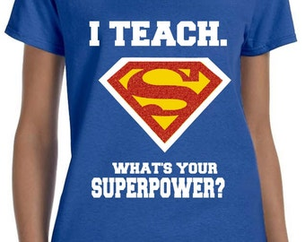 I TEACH Superpower shirt T-Shirt.  What's Your Superpower?  Teaching/Teacher Shirt with red glitter.  Super Hero Week Teacher Appreciation