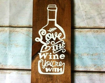 Love The Wine You're With - Farmhouse Kitchen - Farmhouse Decor - Rustic Kitchen - Country Kitchen - Wine Sign