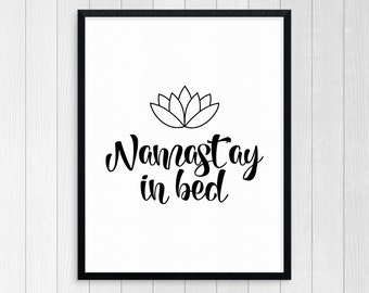 Printable Art Namast'ay In Bed Wall Art Inspirational Quote Motivational Quote Room Decor Wall Decor Typography Art Print Black And White
