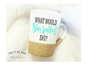 what would blair waldorf do?/glitter coffee mug/glitter coffee cup/blair waldorf/gossip girl/gossip girl mug/etsy