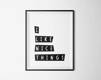 Printable Quote, I Like Nice Things, Typography Quote, Printable Art, Inspirational Print, Motivational Poster Home Decor Bedroom Decor