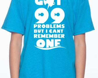 Got 99 Problems But I Can't Remember One TeeShirt