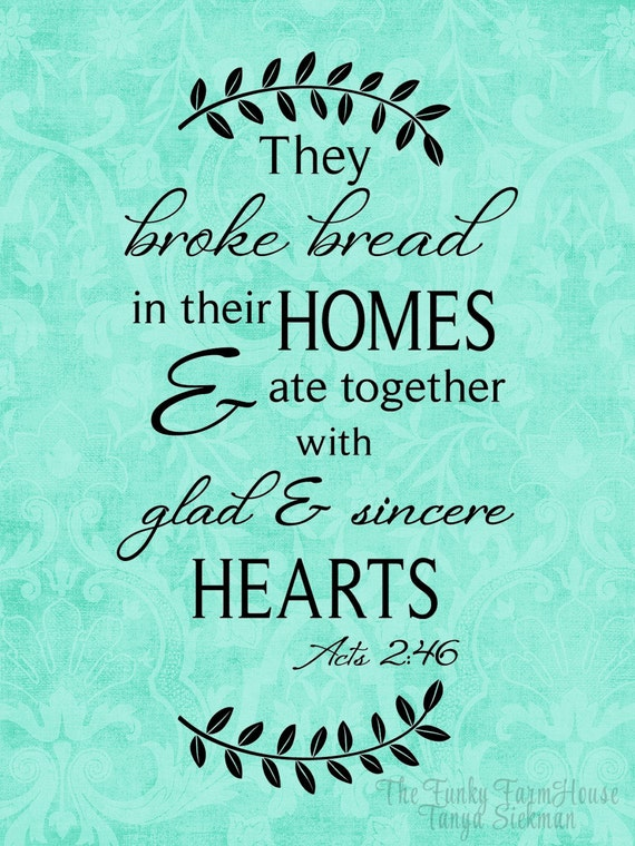 SVG, DXF & PNG - They broke bread in their homes and ate together with glad and sincere hearts.  Acts 2:46