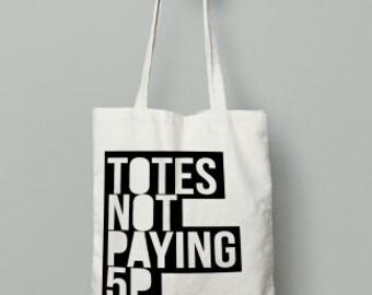 Totes Not Paying 5p   Tote Bag