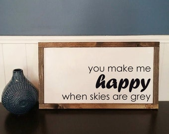 You Make Me Happy When Skies Are Grey Rustic Wood Sign with Wood Trim - Home Decor- Nursery Decor - Bedroom Decor
