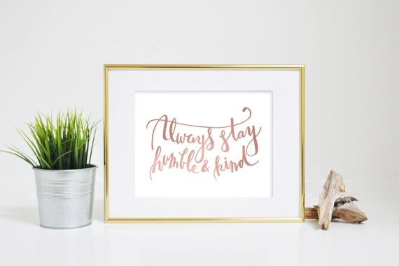 Always Stay Humble and Kind Sign, Humble Print, Typography Print, Quote Print, Printable Art, Office Decor, Inspirational Print, Rose Gold