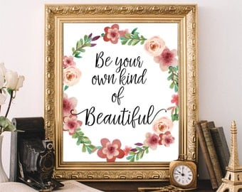 Printable Art, Be Your Own Kind Of Beautiful, Dorm Decor, Inspirational Print