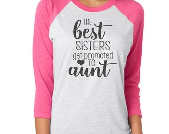 The Best Sisters Get Promoted to Aunt Raglan T-Shirt, Sister Get Promoted Racerback Tank Top, New Aunt T-Shirt, New Baby Aunt Shirt