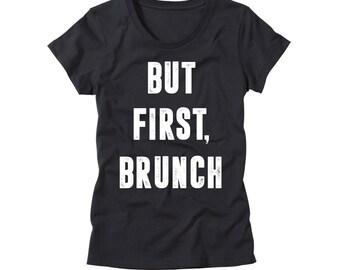 Womens But First Brunch Shirt - Funny Girls Brunch T-Shirt - Sunday Funday TShirt - Party Tee - Brunch So Hard - Ok But First Brunch T Shirt