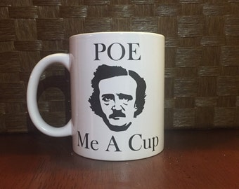 Poe Me A Cup Coffee Mug!  *Coffee mug, coffee cup, funny coffee mug, funny coffee cup, gift, personalized mugs  Perfect Gift!