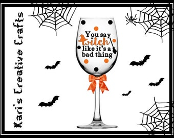 Witch wine glass, you say witch like it's a bad thing, Halloween Glass, Witch glass, Fall Wine Glass, Autumn Glass, Witch, Halloween Gift