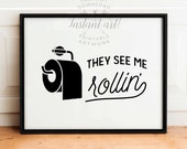They see me rollin' PRINTABLE art,toilet paper funny bathroom art,bathroom wall decor,printable decor,bathroom wall art,funny wall art,dorm