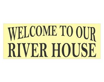 River House Sign Stencil - Welcome To Our River House 8 x 22- Create your own sign for your home!