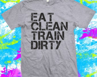 Eat Clean Train Dirty - Gym - Weight Lifting - Weight Training - T Shirt