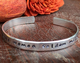 "Well behaved women seldom make history - Cuff Bracelet Personalized 1/4"" Adjustable Smooth Organic Texture Artisan Handmade Custom Jewelry"