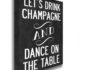Lets Drink Champagne & Dance On the Table - Canvas Print Picture Wall Art Gift