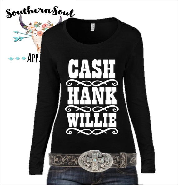 Cash Hank Willie Country Long Sleeve, Country Shirt, Country Tank Top, Country Music, Country Quotes, Concert Shirt