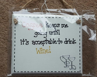 Humour Funny Plaque - Coffee Keeps Me Going Until It's Acceptable To Drink Wine - House Home Freind Family Plaque Gift