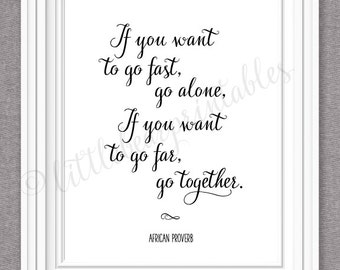 African Proverb, If you want to go fast, go alone, if you want to go far, go together, printable wall art, gift for friend, better together