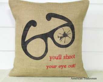 Burlap Pillow- You'll Shoot Your Eye Out, A Christmas Story Decor, Movie Quotes, Burlap Christmas Pillow