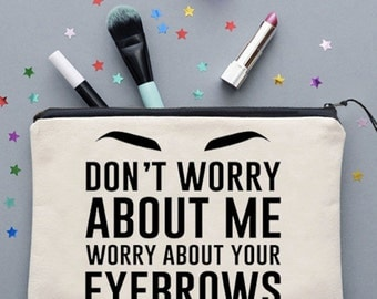Don't Worry About Me Worry About Your Eyebrows Make Up Bag Cosmetics Bag Make Up Case Cosmetics Case *NEW* Fun Gift Ideas