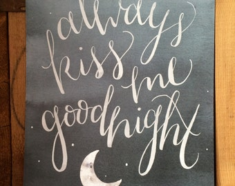 "Hand Lettered/Brush Lettered Quote; ""Always Kiss Me Goodnight"" Watercolor Art Print; Valentines Gift; Art Gift; Nursery Art; Gallery Wall"
