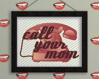 Print - Call Your Mom. Typography Print. Vintage Style Poster. Modern Wall Art. Home Decor. Fine Art Print. Son Gift. Daughter Gift. Artwork
