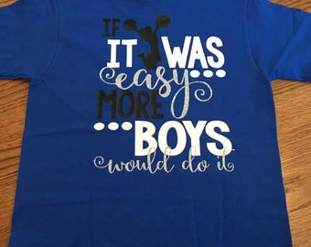 If it was Easy more boys would do it, Cheer Shirt, If Cheerleading was Easy more Boys would do it