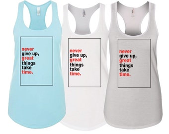 "Ladies Racerback Tank ""Never Give Up Great Things Take Time"" - Activewear Workout wear"