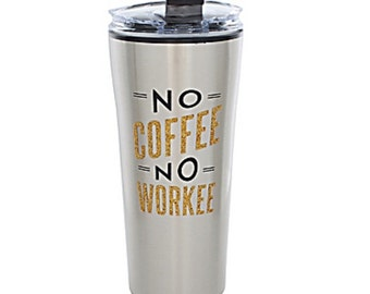 No Coffee No Workee 16 oz. Stainless Steel Travel Tumbler