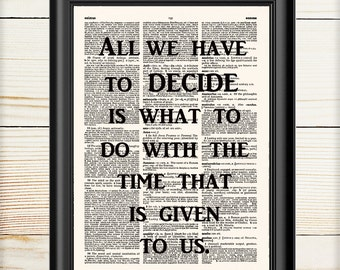 All We Have To Decide, Typography Print, Wall Art Print, Book Print, 062