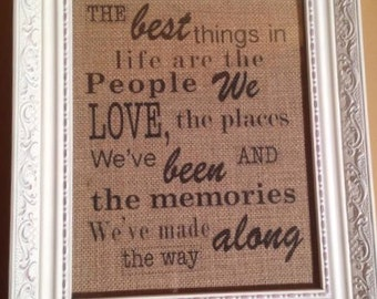 The Best Things in Life are the People we Love the Places we've been and the Memories we've made along the way, Burlap Print, Burlap Gift