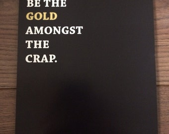 Be the gold amongst the crap a5 digital print.