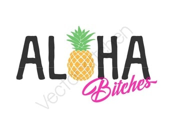 Aloha Bitches Pineapple Template SVG EPS Silhouette DIY Cricut Printable Art Poster Vector Instant Download Forgetting Sarah Marshall