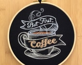 But first coffee  embroidery hoop art for caffeine addicts lovers  kitchen sign blackboard style office bar