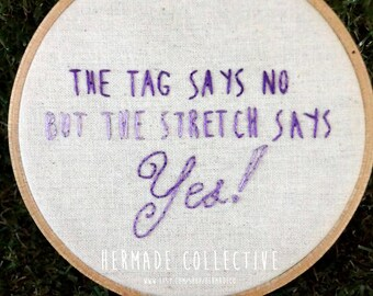The tag says no but the stretch says YES! - body fat positive quote by Virgie Tovar embroidery