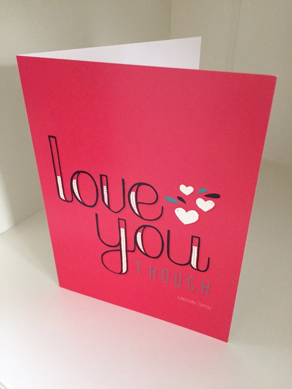 Greeting card Love you THOUGH by Michelle Spray Artsy quote print: 5.5x4.25 card with envelope, Send Love Today!