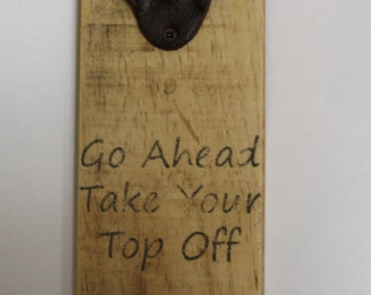 Go Ahead Take Your Top Off  Cast Iron Bottle Opener