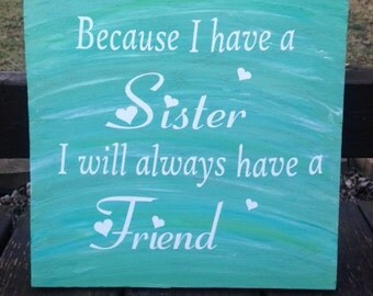 Because I have a sister I will always have a friend quote wooden sign
