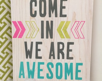 "Hand Painted Sign - Come In We Are Awesome - 7"" x 8"""